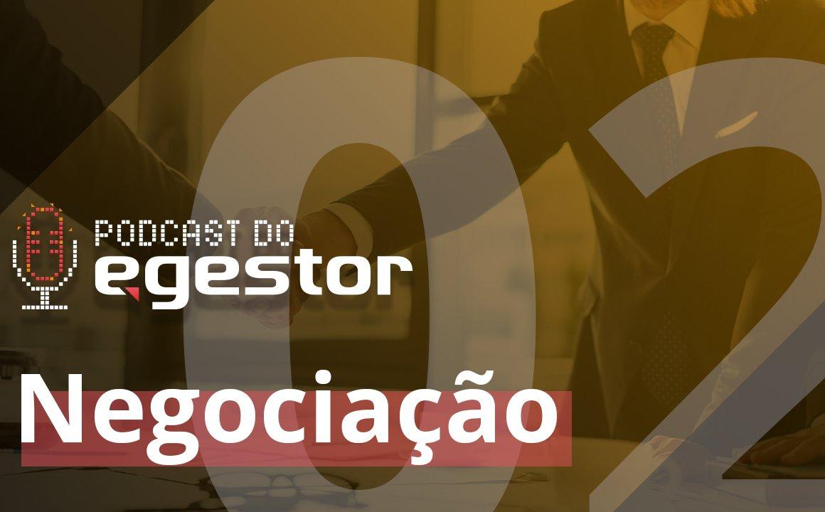 #02 PodCast do eGestor - Negociação