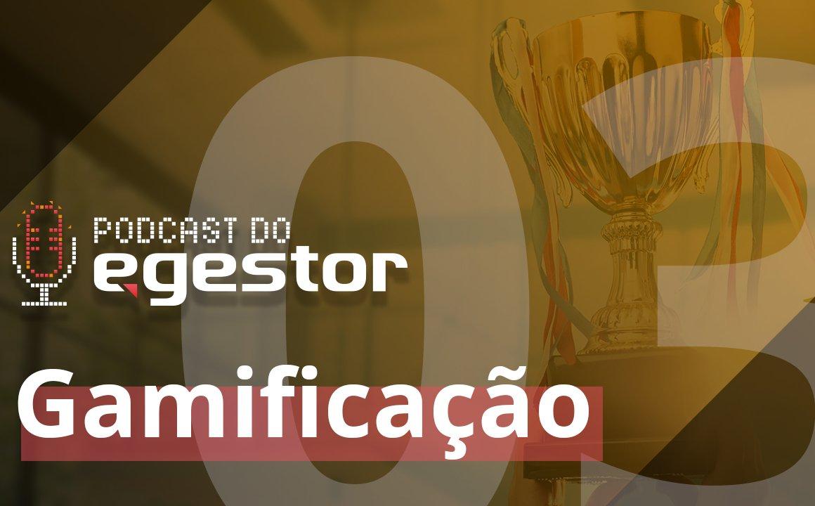 #03 - PodCast do eGestor - Gamificação