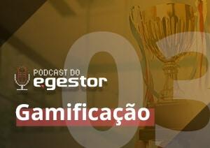 #03 PodCast do eGestor - Gamificação
