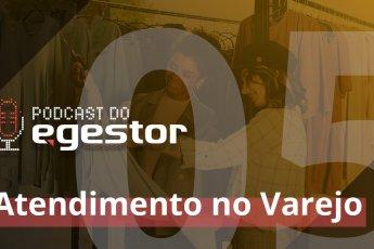 #05 PodCast do eGestor - Atendimento no Varejo