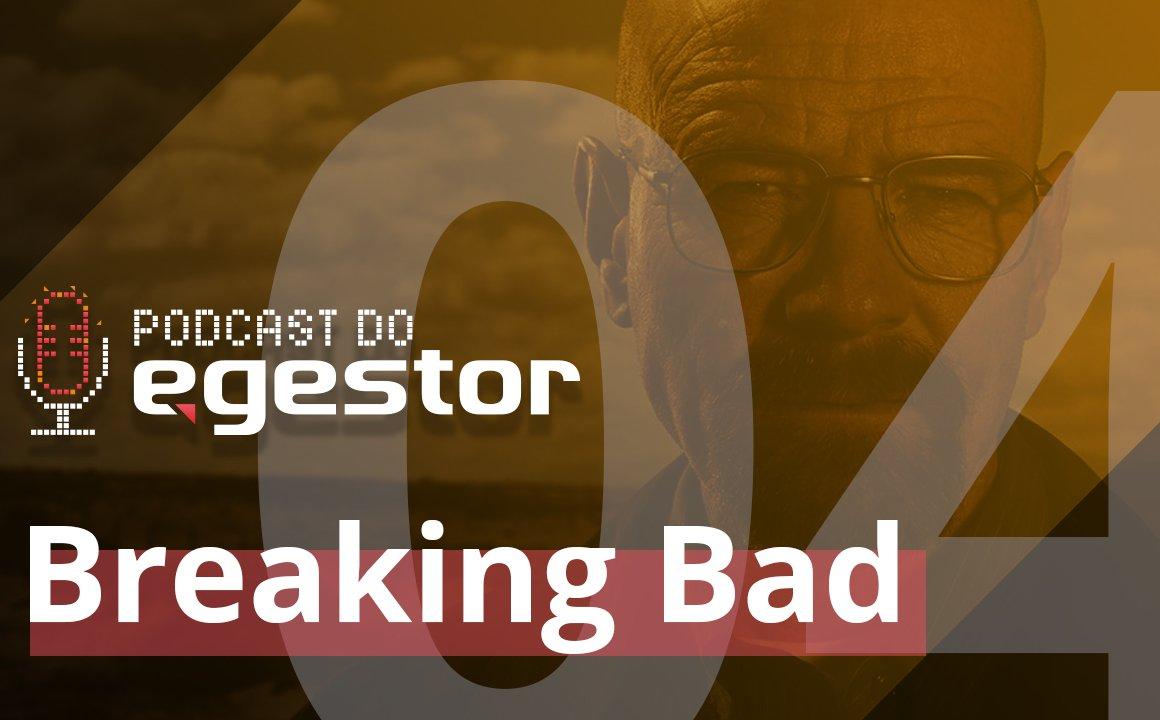 #04 PodCast do eGestor - Lições de Empreendedorismo em Breaking Bad