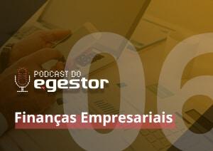 #06 PodCast do eGestor – Finanças Empresariais