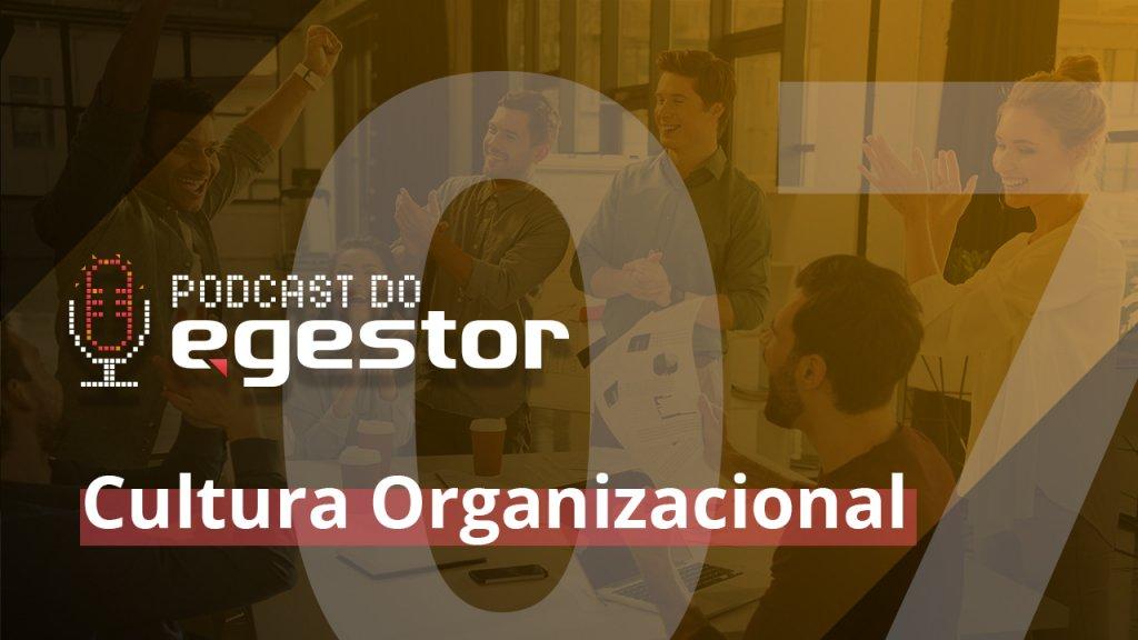 #07 PodCast do eGestor - Cultura Organizacional