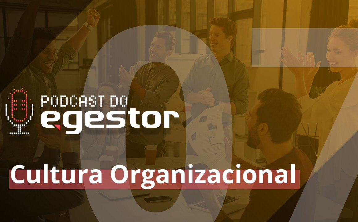 #07 PodCast do eGestor - Cultura Organizacional