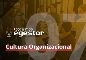 #07 PodCast do eGestor – Cultura Organizacional