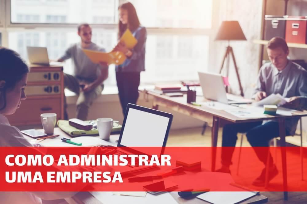 e0683c3401 Como administrar uma empresa: Quais informações você deve buscar