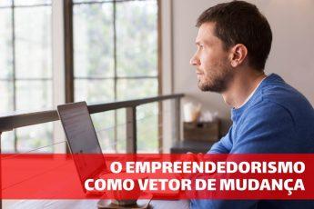 Conhecendo o empreendedorismo: o empreendedor como vetor de mudança
