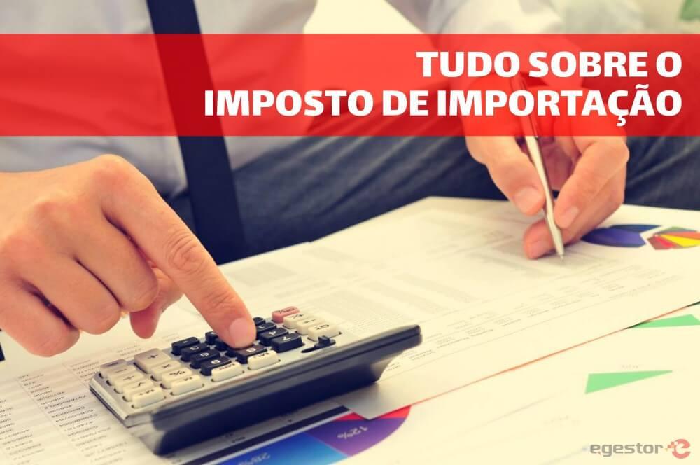Tudo sobre o imposto de importação