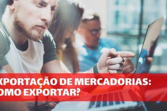Exportação de Mercadorias: Como exportar?