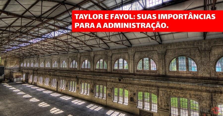 Taylor e Fayol: quem foram e qual a importância para a administração
