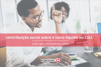 Contribuição Social Sobre o Lucro Líquido (CSLL): Tudo que você precisa saber