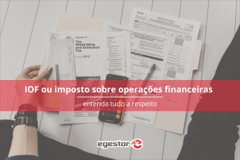 IOF: Como funciona o imposto sobre operações financeiras