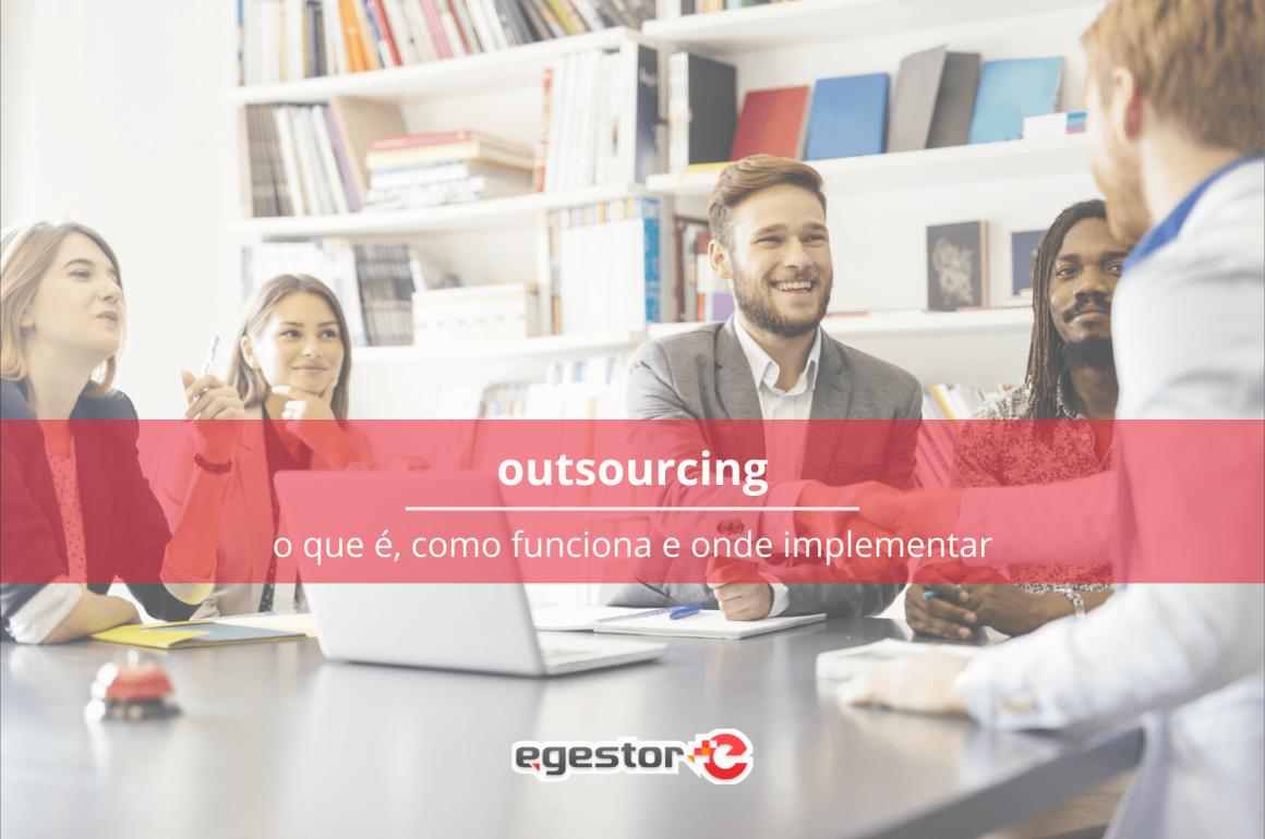 Outsourcing: O que é, como funciona e onde implementar