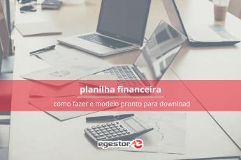 Planilha financeira: Como fazer e modelos prontos para download grátis