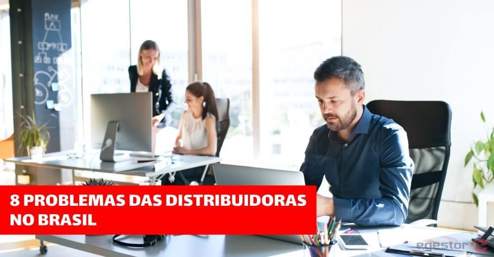 8 problemas das distribuidoras no Brasil