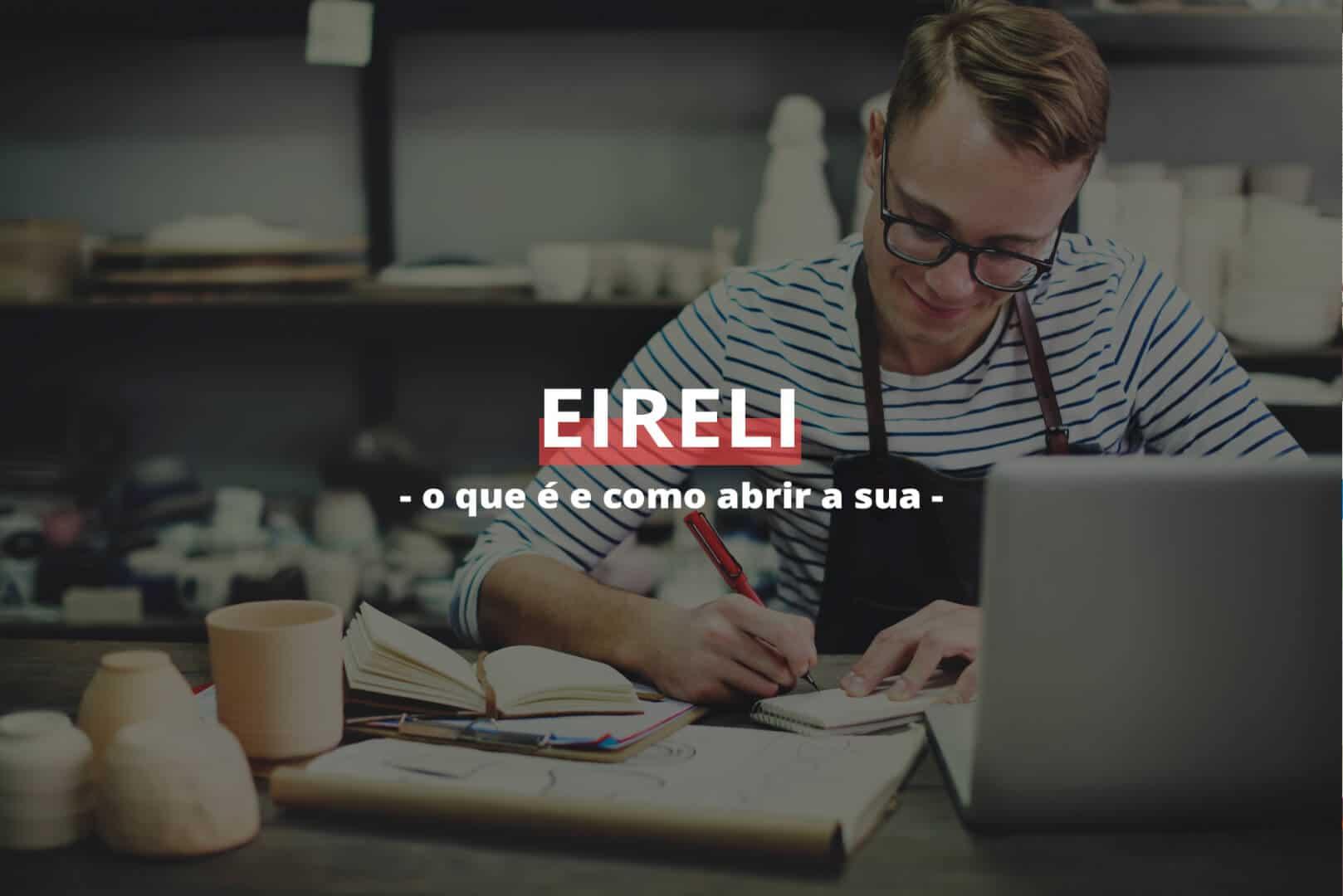 EIRELI: o que é e como abrir uma empresa