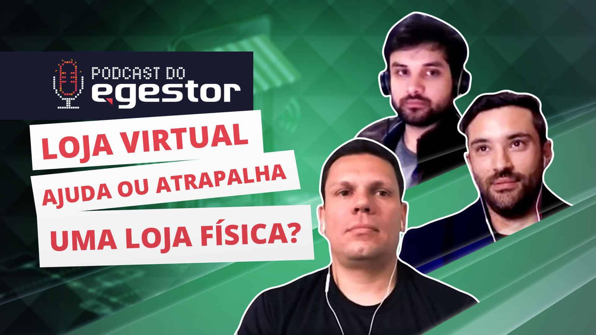 Loja virtual ajuda ou atrapalha uma loja física - PodCast do eGestor